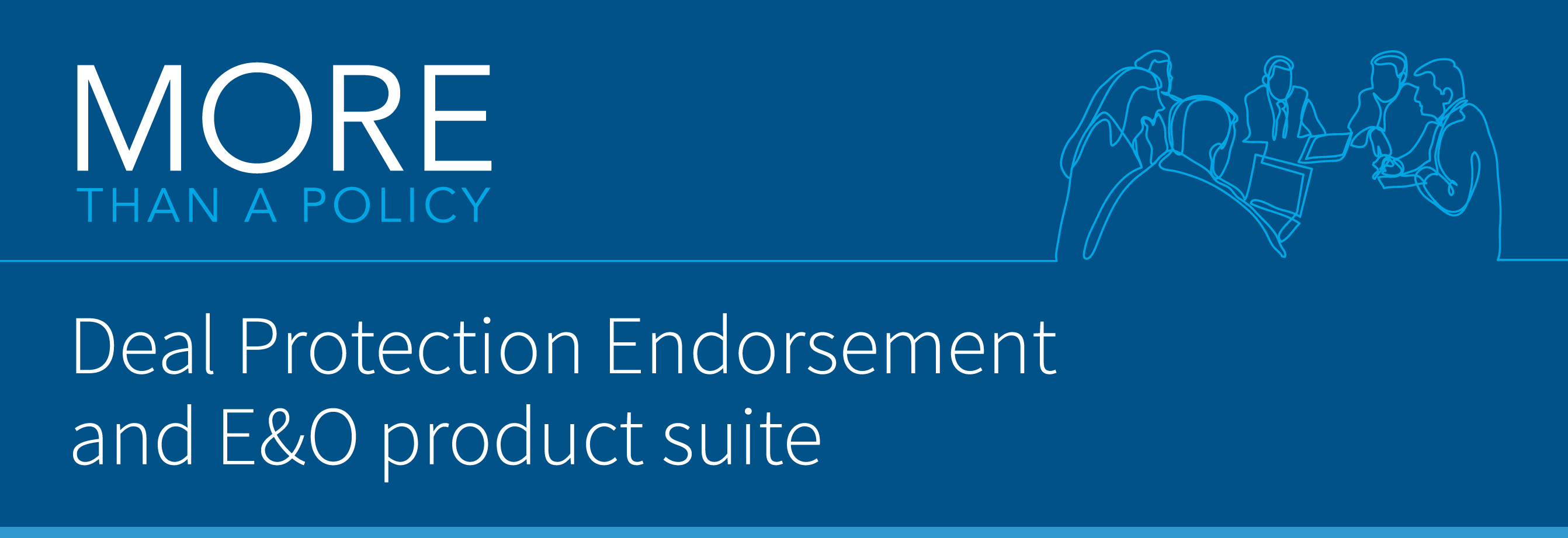 More than a policy, Deal Protection Endorsement and E&O product suite