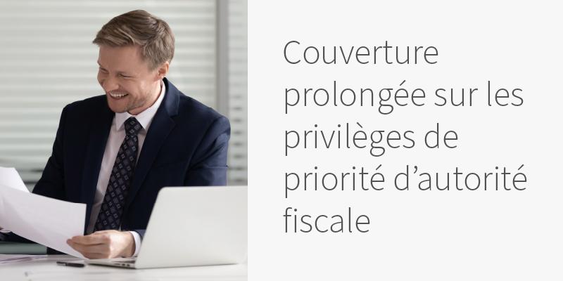 Couverture prolongée sur les privilèges de priorité d'autorité fiscale