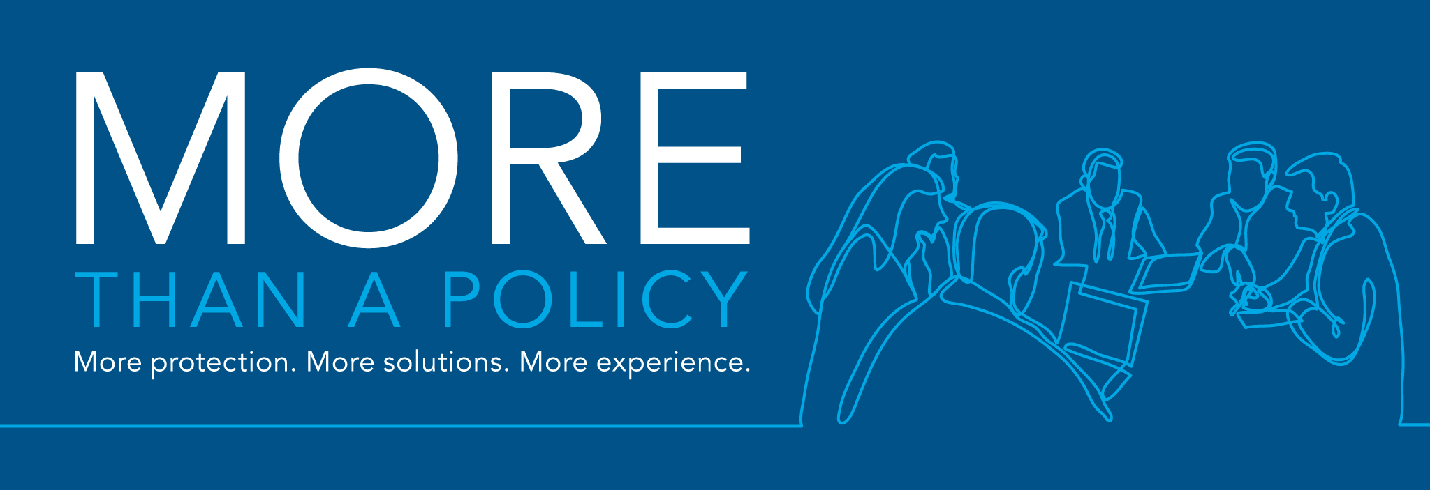 More than a policy. More protection. More Solutions. More experience.