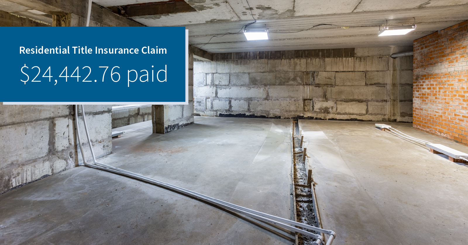 photo of an unfinished basement with concrete walls and floor. Caption: Residential Title Insurance Claim $24,442.76 paid